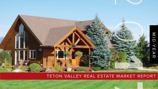 Teton Valley Real Estate Market Report | Mid-Year 2017